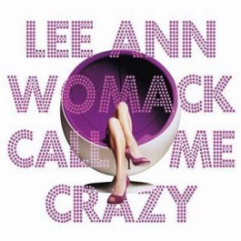 Lee Ann Womack Call Me Crazy CD