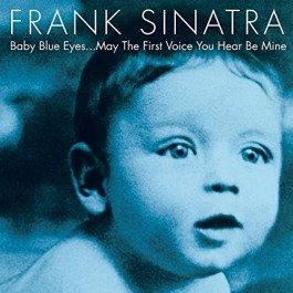 Frank Sinatra Baby Blue Eyes...may The First Voice You Hear Be Mine CD