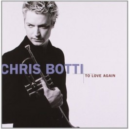 Chris Botti To Love Again CD