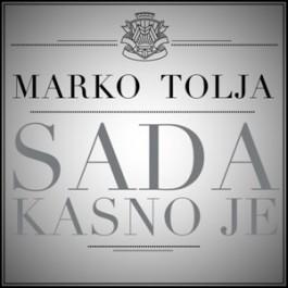 Marko Tolja Sada Kasno Je MP3