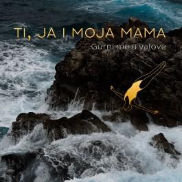 Ti Ja I Moja Mama Gurni Me U Valove MP3