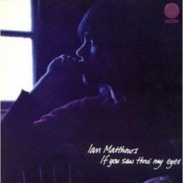 Ian Matthews If You Saw Thro My Eyes CD