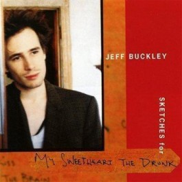 Jeff Buckley Sketches For My Sweetheart The Drunk CD