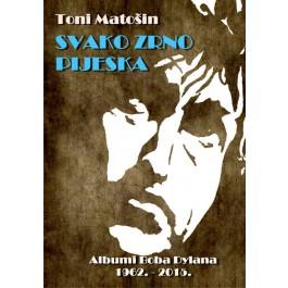 Knjiga Toni Matošin Svako Zrno Pijeska Albumi Boba Dylana 1962-2015 KNJIGA