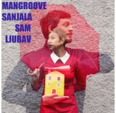Mangroove Sanjala Sam Ljubav MP3