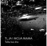 Ti Ja I Moja Mama Teška Kao Dno MP3