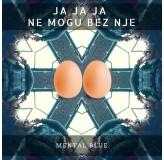 Mental Blue Ja Ja Ja Ne Mogu Bez Nje MP3