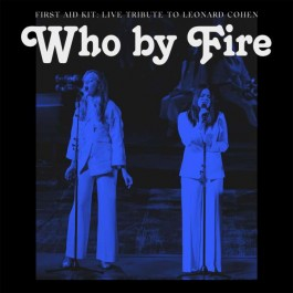 First Aid Kit Who By Fire Live Tribute To Leonard Cohen CD