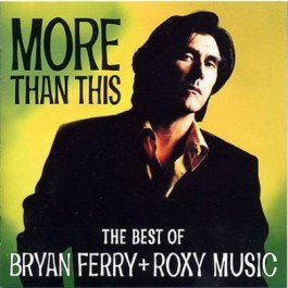 Bryan Ferry & Roxy Music More Than This - The Best Of Bryan Ferry & Roxy Music CD