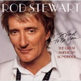 Rod Stewart It Had To Be You Great American Songbook CD