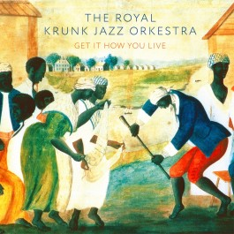 Royal Krunk Jazz Orkestra Get It How You Live CD