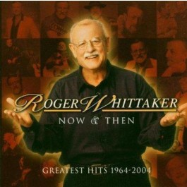 Roger Whittaker Now & Then Greatest Hits 1964-2004 CD