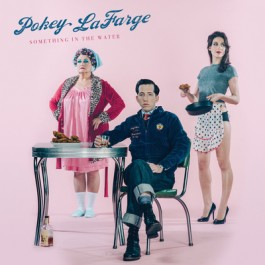 Pokey Lafarge Something In The Water CD