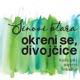 Sinovi Atara Okreni Se, Divojčice Tradicijski Napjevi Šokadije CD