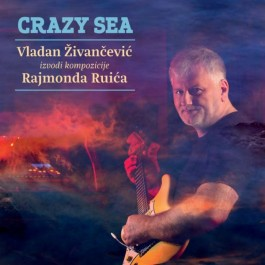 Vladan Živančević Crazy Sea Pjesme Rajmonda Ruića CD