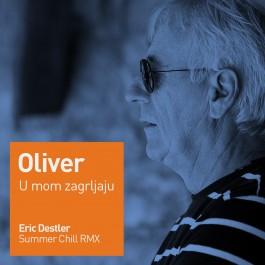 Oliver Dragojević U Mom Zagrljaju Eric Destler Summer Chill Rmx MP3