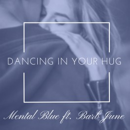 Mental Blue Ft Barb June Dancing In Your Hug MP3