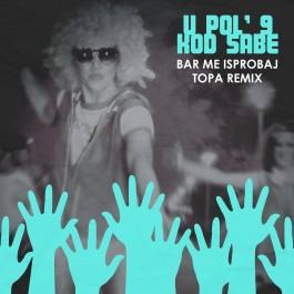 U Pol 9 Kod Sabe Bar Me Isprobaj Topa Remix MP3