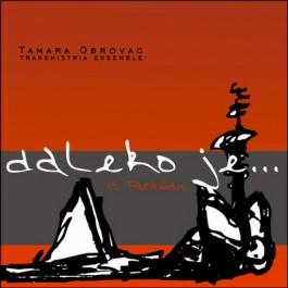 Tamara Obrovac Daleko Je Is Faraway CD/MP3