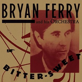 Bryan Ferry And His Orchestra Bitter Sweet CD