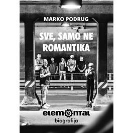 Marko Podrug Sve, Samo Ne Romatinka Elemental Biografija KNJIGA
