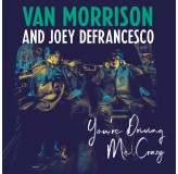 Van Morrison & Joey Defrancesco Youre Driving Me Crazy CD