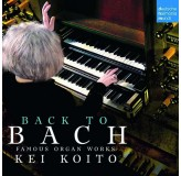 Kei Koito Back To Bach Famous Organ Works CD