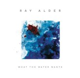 Ray Alder What The Water Wants CD