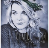 Charley Ann To Your Bones CD