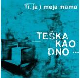 Ti Ja I Moja Mama Teška Kao Dno... CD/MP3