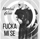 Mental Blue Fućka Mi Se MP3