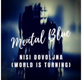 Mental Blue Nisi Dovoljna World Is Turning MP3
