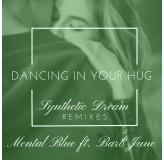 Mental Blue Ft Barb June Dancing In Your Hug Snythetic Dream Remixes MP3